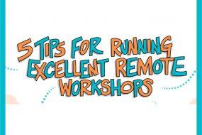 5 tips: Excellent Remote Workshops